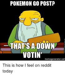 Pokemon Meme Generator - pokemon go post that s a down votin memegeneratornet this is how