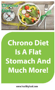 chrono cuisine chrono diet is a flat stomach and much more healthyload