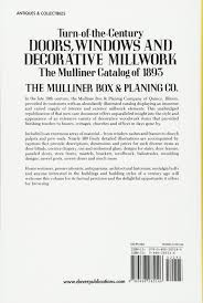turn of the century doors windows and decorative millwork the turn of the century doors windows and decorative millwork the mulliner catalog of 1893 the mulliner box planing co 9780486285146 amazon com books