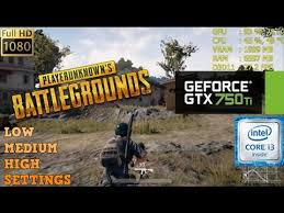pubg 750 ti gtx 750 ti playerunknown s battlegrounds i3 6100 low medium