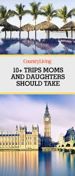 11 trips you should take with your best trips for mothers