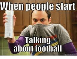 Quick Memes - when people start talking about football quick meme con meme on sizzle