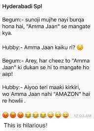 Funny Hyderabadi Memes - hyderabadi spl begum sunoji mujhe nayi burqa hona hai amma jaan