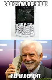 Broken Phone Meme - broken work phone replacement make a meme