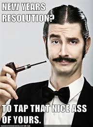 Nice Ass Memes - new years resolution to tap that nice ass of yours memebase