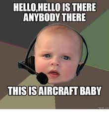 Hello Meme - hellohello is there anybody there this isaircraft baby com hello