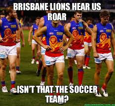 Us Soccer Meme - brisbane lions hear us roar isn t that the soccer team brisbane