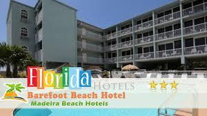 barefoot beach hotel madeira beach hotels florida youtube