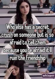 Secret Crush Meme - else has a secret crush on someone but is so afraid to tell them