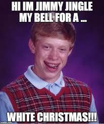 White Christmas Meme - im jimmy jingle my bell for a white christmas