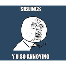 Y U So Meme - y u no siblings y u so annoying meme generator liked on