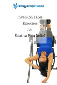 back relief inversion table inversion table exercises for sciatic nerve pain relief days to