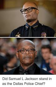 Samuel L Jackson Memes - did samuel l jackson stand in as the dallas police chief police