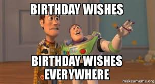 Birthday Wishes Meme - birthday wishes birthday wishes everywhere buzz and woody toy