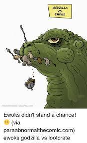 Godzilla Meme - paraabnormalthecomic com godzilla ewok5 ewoks didn t stand a chance