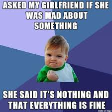 Mad Girlfriend Meme - and here i was thinking she d be mad i forgot our anniversary