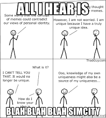 Simcity Meme - all i hear is blah blah blah simcity memes meme generator