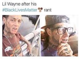 Funny Lil Wayne Memes - lil wayne black lives matter meme new pictures ðÿ 25 best memes