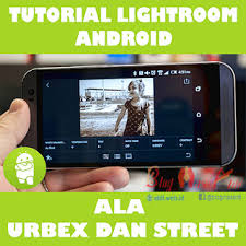 tutorial lightroom urbex android tutorial lightroom android ala urbex dan street dengan mudah http