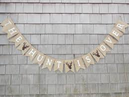 the hunt is over banner the hunt is over sign engaged burlap