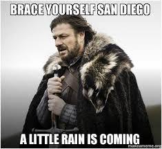San Diego Meme - brace yourself san diego a little rain is coming make a meme