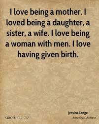 Mother And Daughter Love Quotes by Jessica Lange Wife Quotes Quotehd