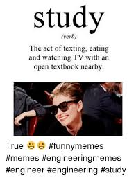 Funny Study Memes - study verb the act of texting eating and watching tv with an open