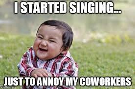 Annoying Coworkers Meme - singing to coworkers imgflip