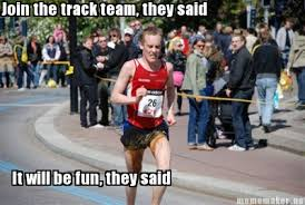 Track Memes - meme maker join the track team they said it will be fun they said