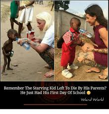 Starving Child Meme - remember the starving kid left to die by his parents he just had
