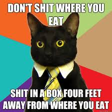 Eat Shit Meme - don t shit where you eat cat meme cat planet cat planet