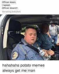Funny Potato Memes - officer down i repeat officer down vertaling bekijken hahahaha