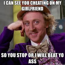 Girlfriend Cheating Meme - i can see you cheating on my girlfriend so you stop or i will beat