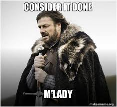M Lady Meme - consider it done m lady brace yourself game of thrones meme