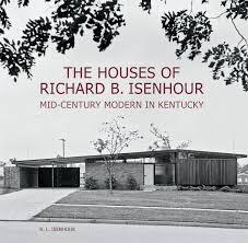 the houses of richard b isenhour mid century modern in kentucky