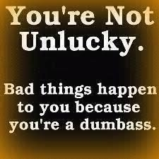 amen to my ex husband he always talks about his bad luck