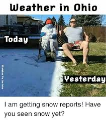 Ohio Meme - weather in ohio today yesterday mistakes on the lake i am getting