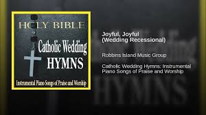 catholic wedding songs joyful joyful wedding recessional
