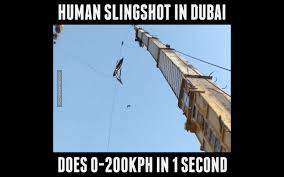 Dubai Memes - human slingshot in dubai 0 200kph in 1 second youtube