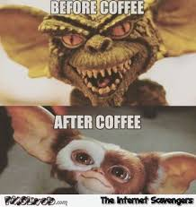 before coffee versus after coffee gremlins meme pmslweb
