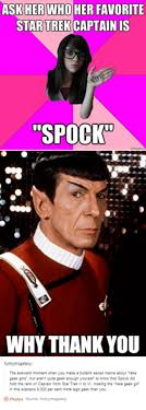 Fake Geek Girl Meme - ask her who her favorite star trek captain is spock why thank you