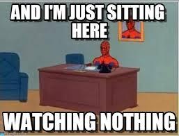 Just Sitting Here Meme - and i m just sitting here spiderman desk meme on memegen