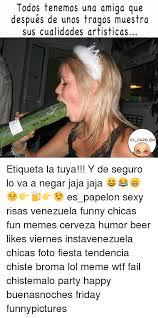 Sexy Friday Memes - todos tenemos una amiga que después de unos tragos muestra sus