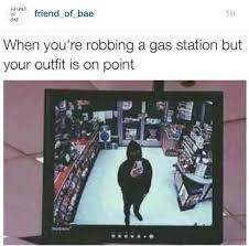 Gas Station Meme - when youre robbing a gas station