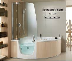 leroy merlin vasche da bagno sovrapposizione vasca con vasca leroy merlin treviso