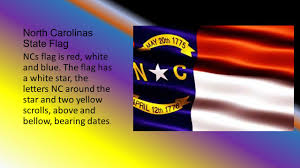 North Carolina Flag History North Carolina By Audreyana Cook North Carolinas State