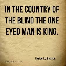 King Of The Blind Desiderius Erasmus Quotes Quotehd