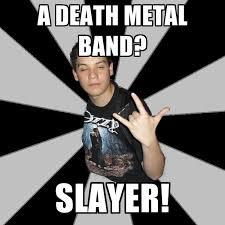 Metal Band Memes - a death metal band slayer create meme
