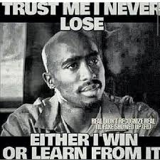 Tupac Memes - i never lose i either win or learn from it 2pac tupac flickr