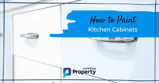 kitchen cabinets workshop how to paint kitchen cabinets in 2021 property workshop